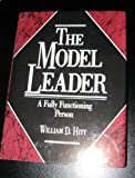 The Model Leader : A Fully Functioning Person, Hitt, William D., 093547062X