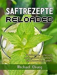 Saftrezepte Reloaded: 50 Saftrezepte, die Sie nicht ausprobiert haben und die Sie h??tten ausprobieren sollen! by Michael Chung (2015-03-31)