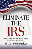 ELIMINATE THE IRS: Replace With The New 0-10-20 Tax Code