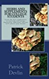 img - for Herbs and Supplements for College Students: The most effective supplements, herbs, and activities to fight low energy, depression, & addiction. Achieve your dreams! book / textbook / text book