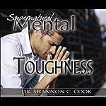 Supernatural Mental Toughness | Shannon C. Cook