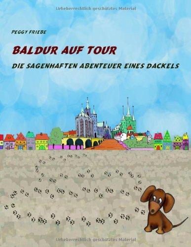 Baldur auf Tour: Die sagenhaften Abenteuer eines Dackels