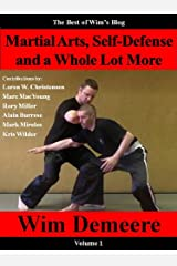 Martial Arts, Self-Defense and a Whole Lot More: The Best of Wim's Blog, Volume 1 Kindle Edition