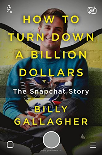 How to Turn Down a Billion Dollars: The Snapchat Story cover