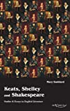 Keats, Shelley and Shakespeare - Studies and Essays in English Literature, Sarah J. Mary Suddard, 3863471792
