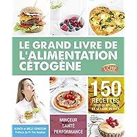 Grand livre de l'alimentation cétogène (Le): 150 recettes pour se régaler et se faire du bien