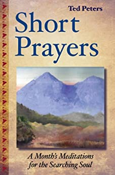 Short Prayers: A Month's Meditations for the Searching Soul by [Peters, Ted]