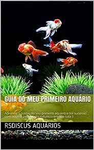 guia do Meu primeiro aquário: Aprenda a cuidar do seu primeiro aquário e ter sucesso com aquele pedaço da natu