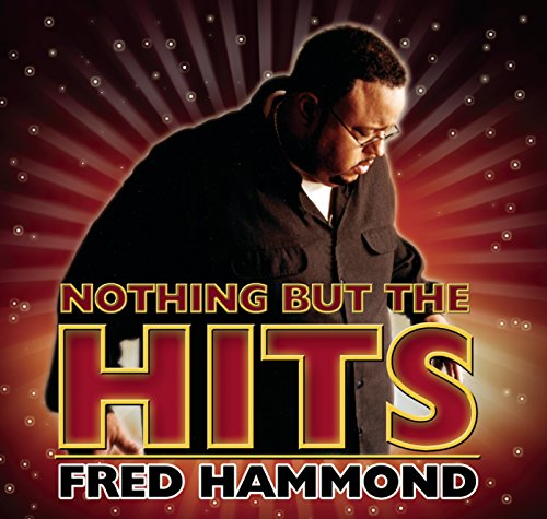 (Nothing But The Hits: Fred Hammond )