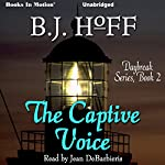The Captive Voice: Daybreak Series, Book 2 | B. J. Hoff