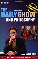 The Daily Show and Philosophy: Moments of Zen in the Art of Fake News