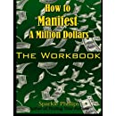 How to Manifest a Million Dollars: The Workbook