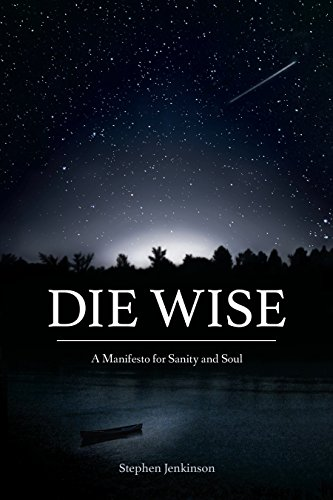 (Die Wise: A Manifesto for Sanity and Soul)