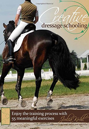 Creative Dressage Schooling: 55 Imaginative Exercises to Avoid Boredom and Enjoy the Training Process by Trafalgar Square Books