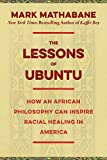 img - for The Lessons of Ubuntu: How an African Philosophy Can Inspire Racial Healing in America book / textbook / text book