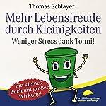 Mehr Lebensfreude durch Kleinigkeiten: Weniger Stress dank Tonni! | Thomas Schlayer