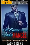 ROMANCE: Romance Novel: A billionaire fake fiancée (Alpha Male Temporary Counterfeit  Scandal Romance Secret Baby) (My Fake Fiancé Obsession Romance Bad Boy Collection Romance)