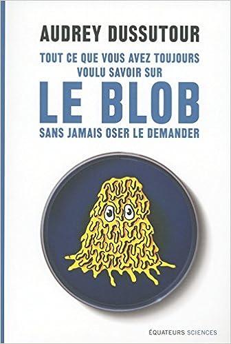 Tout ce que vous avez toujours voulu savoir sur le blob sans jamais oser le demander