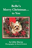 BeBe's Merry Christmas... to You, Libby Murray, 144994163X