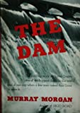img - for The Dam. The Thrilling Story of Grand Coulee, One of the Biggest Dams in the World, and of One Day When a Few Men Risked Their Lives to Save it. book / textbook / text book
