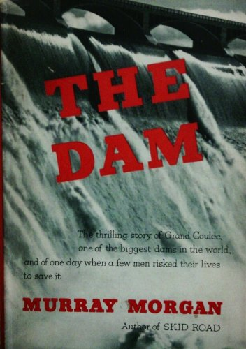 (The Dam. The Thrilling Story of Grand Coulee, One of the Biggest Dams in the World, and of One Day When a Few Men Risked Their Lives to Save it.)