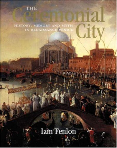 The Ceremonial City: History, Memory and Myth in Renaissance Venice (Best Cities For Architecture In Europe)