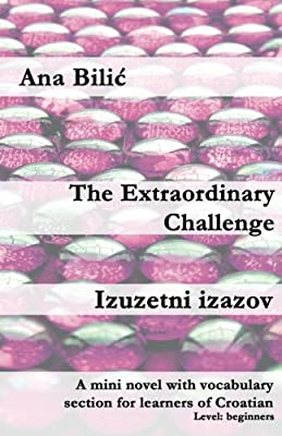 Izuzetni izazov A mini novel with vocabulary section for learners of Croatian The Extraordinary Challenge