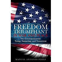 Freedom Triumphant in War and Peace: 10 Commandments: Today, Yesterday, and Tomorrow