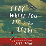 Stay Where You Are and Then Leave | John Boyne