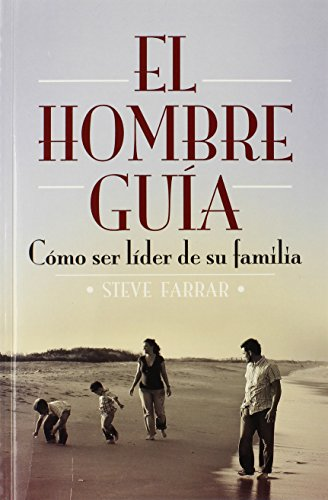 El Hombre Guia (Spanish Edition) [Steve Farrar] (Tapa Blanda)