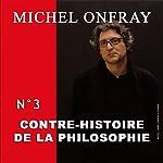 Contre-histoire de la philosophie 3.1: La résistance au christianisme - De l'invention de Jésus au christianisme épicurien | Michel Onfray