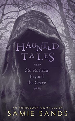 Haunted Tales by [Sands, Samie, Hall, Kevin, Doldan, Cecilia, Boving, Nicholas, Downes, Stephen, Dibble, Kody, Lundgren, June, Pacini, Amy, Rachelson-Ospa, June, Beeman, Justin]