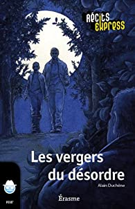 Les vergers du désordre: Récits Express, des histoires pour les 10 à 13 ans par Alain Duchêne