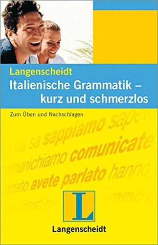 Langenscheidt Italienische Grammatik - kurz und schmerzlos: Zum Üben und Nachschlagen (Langenscheidt Grammatiken kurz und schmerzlos)