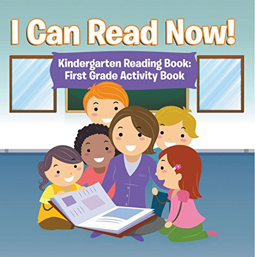 I Can Read Now! Kindergarten Reading Book: First Grade Activity Book: Pre-K Reading Workbook (Baby & Toddler Beginner Readers Books)