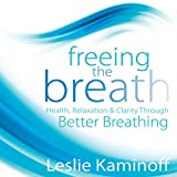 Image of Freeing the Breath: Health, Relaxation, and Clarity Through Better Breathing