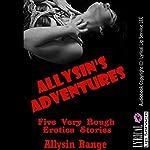 Allysin's Adventures: Five Very Rough Erotica Stories | Allysin Range