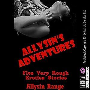 Allysin's Adventures: Five Very Rough Erotica Stories Audiobook