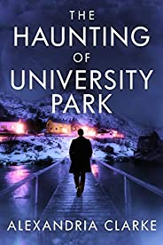 The Haunting of University Park: A Riveting Haunted House Mystery (A Riveting Haunted House Mystery Series Boo