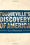 Tocqueville's Discovery of America, Leo Damrosch, 0374278172