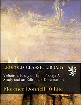 Voltaire's Essay on Epic Poetry: A Study and an Edition, a Dissertation