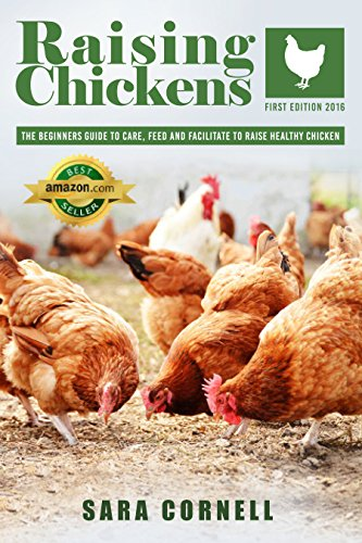 Raising Chickens: The beginners guide to care, feed and facilitate to raise healthy chickens in your backyard, one and  only complete guide  to chicken farming by [Cornell, Sara]