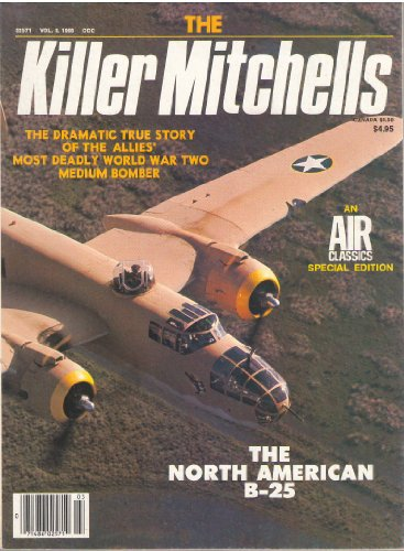 The Killer Mitchells: The Dramatic True Story of the Allies' Most Deadly World War Two Medium Bomber (Air Classics Special, 3) - Mitchell Medium Bomber