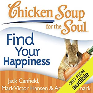 Chicken Soup for the Soul - Find Your Happiness Hörbuch