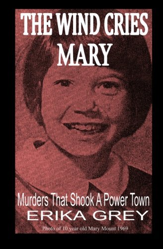 The Wind Cries Mary: Murders That Shook A Power - Grey Erika
