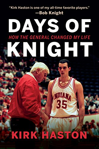 Days of Knight: How the General Changed My Life (The Power Of Negative Thinking Bobby Knight)