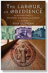 The Labour of Obedience: The Benedictines of Pershore, Nashdom and Elmore, a History
