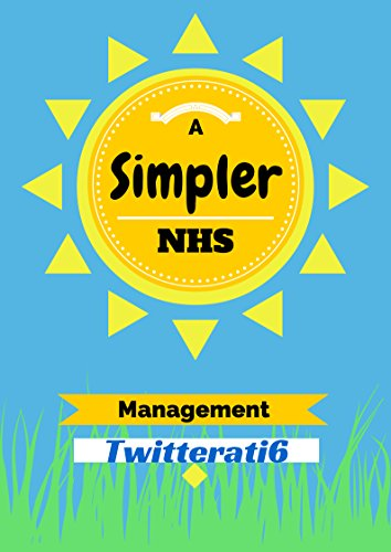 A Simpler NHS: A fresh look at management in the NHS (Simplicity Book 1)