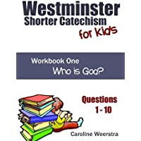 Westminster Shorter Catechism for Kids: Workbook One (Questions 1-10):  Who is God?