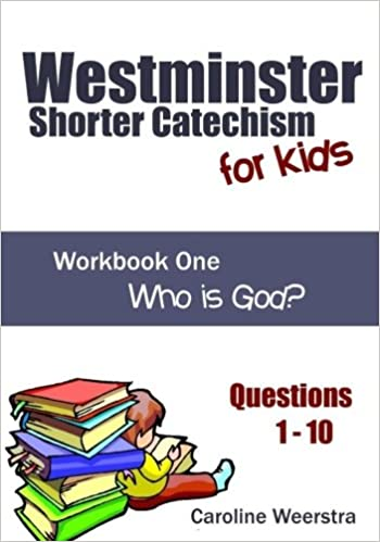 Westminster Shorter Catechism for Kids: Workbook One (Questions 1 ...